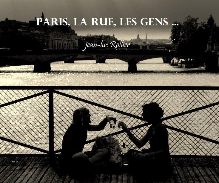 View Paris, La rue, les gens ... by jean-luc Rollier