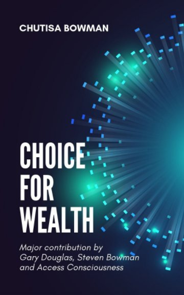 View Choice For Wealth by Chutisa Bowman