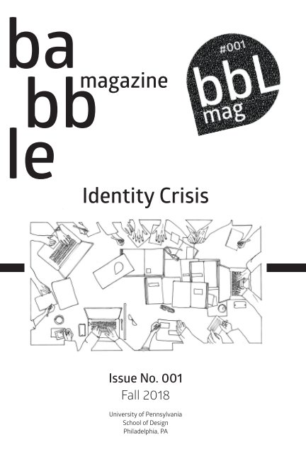 View Babble Mag - Issue 001 - Fall 2018 by Students at PennDesign