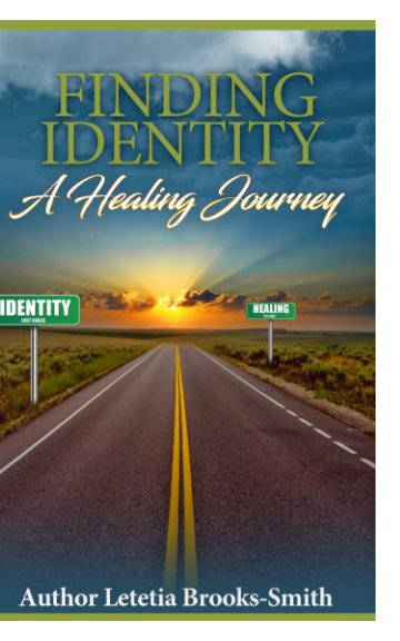 View Finding Identity; A Healing Journey by LETETIA BROOKS-SMITH