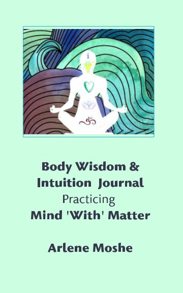 View Body Wisdom and Intuition Journal by Arlene Moshe