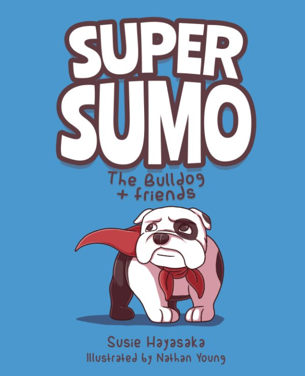 View Super Sumo the Bulldog + Friends by Susie Hayasaka