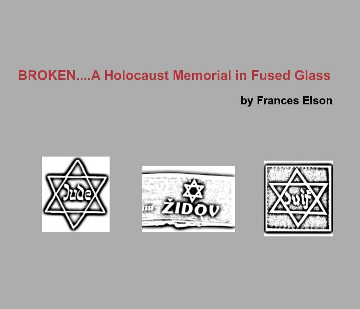 View Broken, A Holocaust Memorial in Fused Glass by Frances Elson