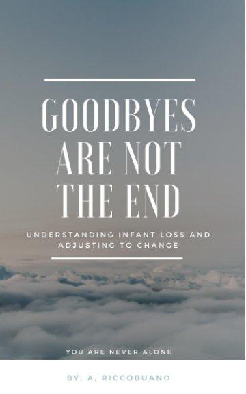 Visualizza Goodbyes Are Not The End di A. Riccobuano