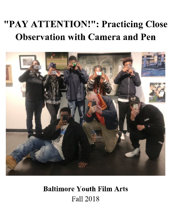 """View """"Pay Attention!"""": Practicing Close Observation with Camera and Pen by Baltimore Youth Film Arts"""