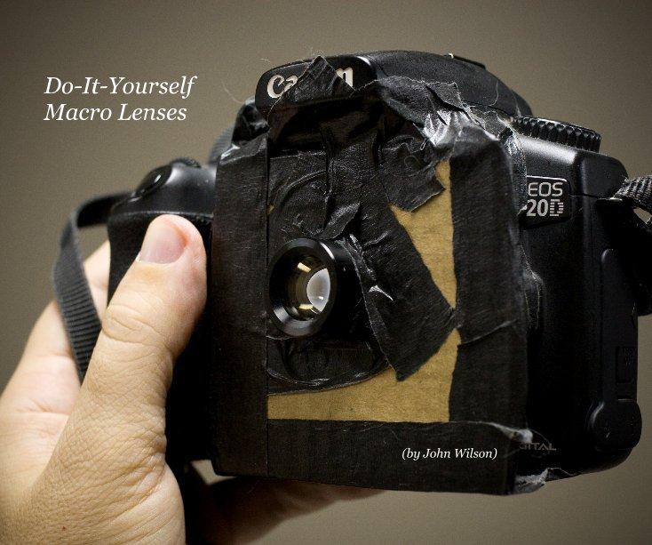 View Do-It-Yourself Macro Lenses by John Wilson