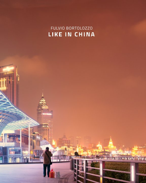 Visualizza Like in China di Fulvio Bortolozzo