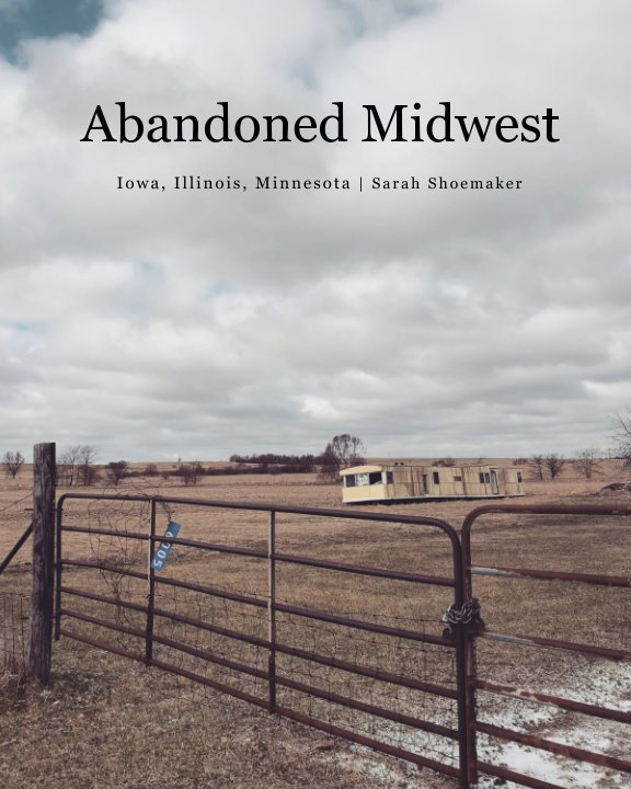 View Abandoned Midwest by Sarah Shoemaker
