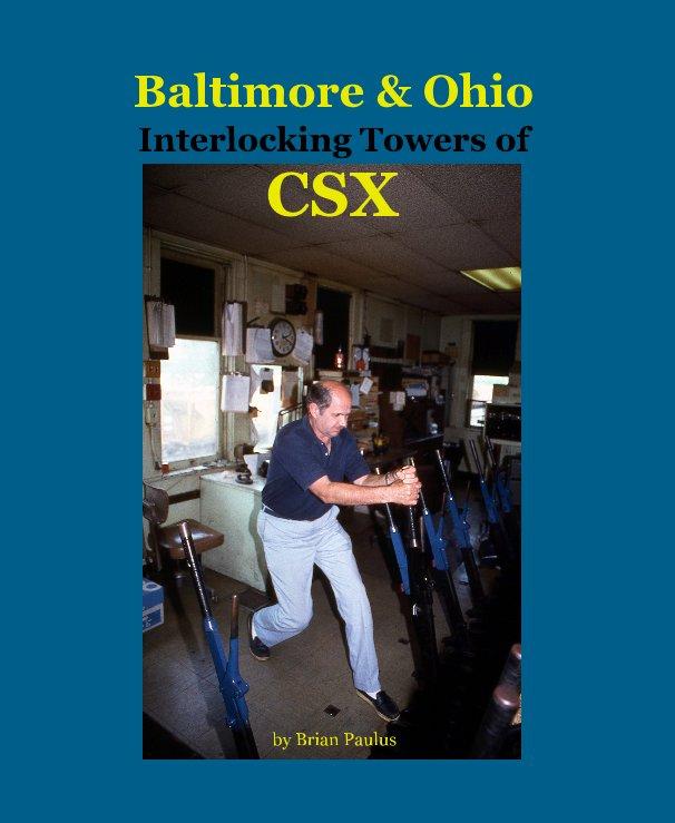View Baltimore and Ohio Interlocking Towers of CSX by Brian Paulus