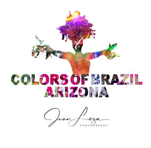View Colors of Brazil Arizona by Juan Loza
