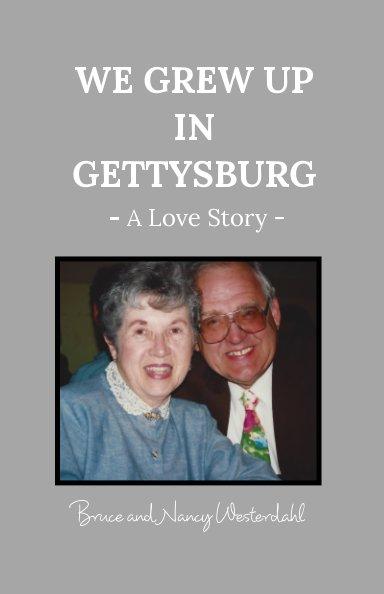 Ver We Grew Up in Gettysburg por Bruce and Nancy Westerdahl