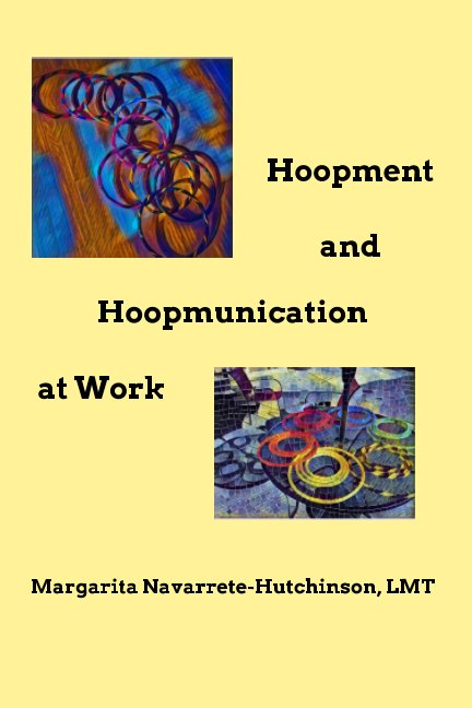 View Hoopment and Hoopmunication at Work by Margarita Navarrete-Hutchinson