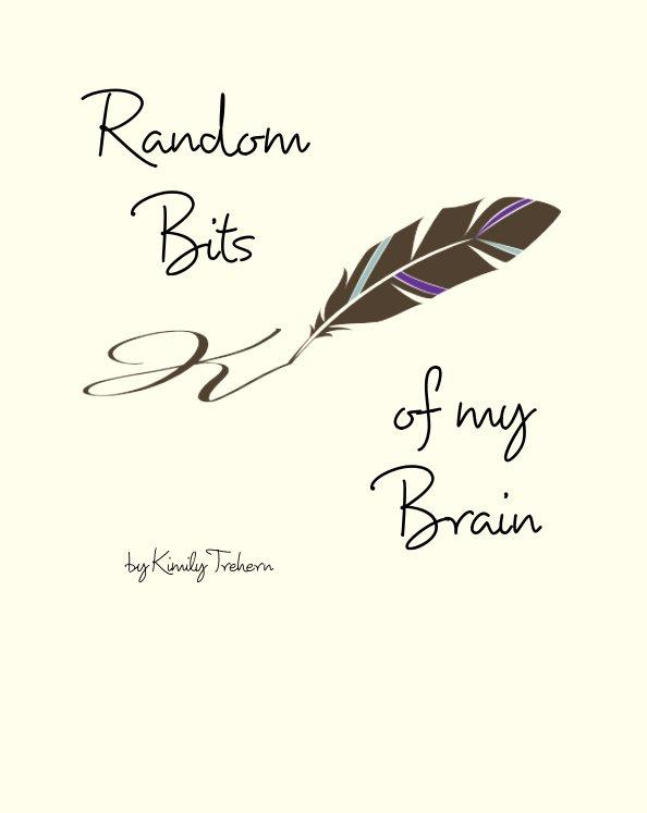 View Random Bits of My Brain by Kimily E. Trehern