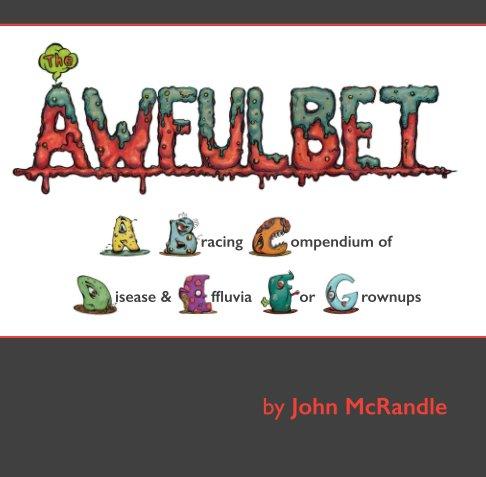 Ver The Awfulbet: A Bracing Compendium of Disease and Effluvia For Grownups por John McRandle