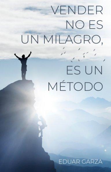 Ver Vender no es un milagro, es un método por Eduar Garza