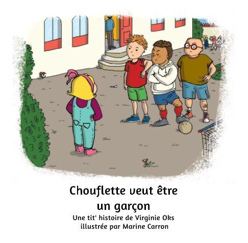 View Chouflette veut être un garçon by Virginie Oks, Marine Carron
