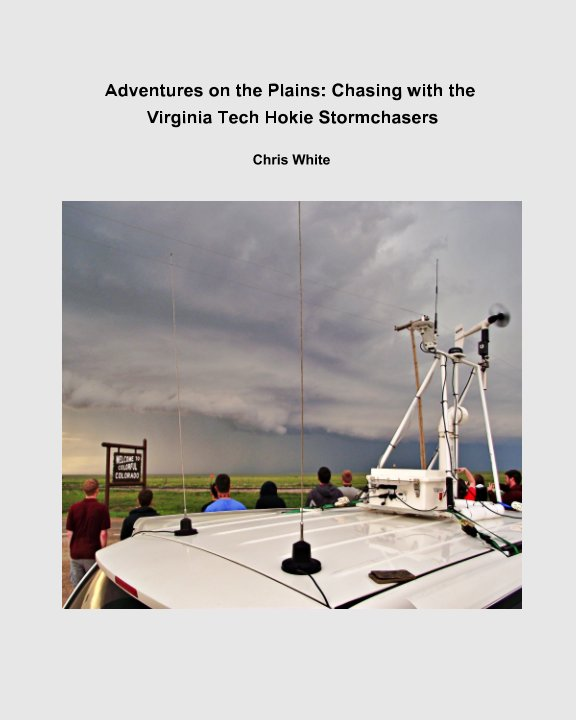 View Adventures on the Plains: Chasing with the Virginia Tech Hokie Stormchasers by Chris White