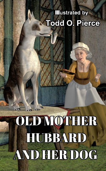 View Old Mother Hubbard And Her Dog by Todd O. Pierce