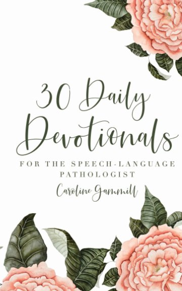 View 30 Daily Devotionals for the Speech-Language Pathologist by Caroline Gammill