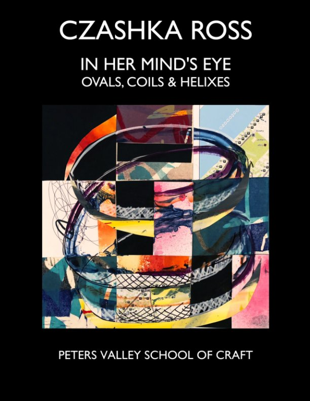 View Czashka Ross: In Her Mind's Eye by Peters Valley School of Craft