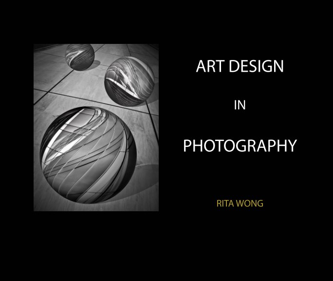 View Art Design in Photography by Rita Wong