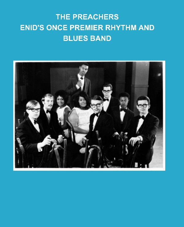 View THE PREACHERS    Enid's Once Premier Rhythm and Blues Band by James Edward Gaines