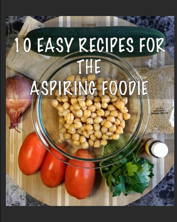 Visualizza 10 easy recipes for the aspiring foodie di Scott Jackman