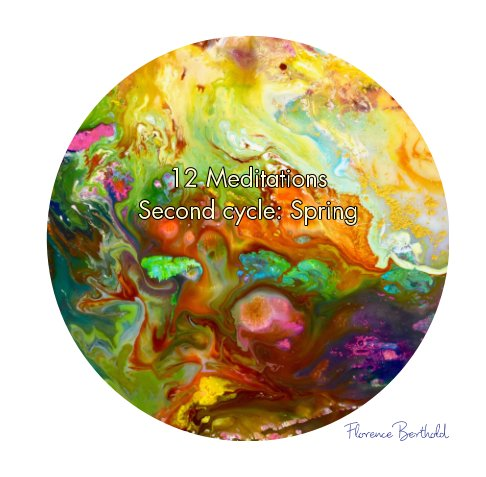 View 12 Meditations - Second Cycle: Spring by Florence Berthold