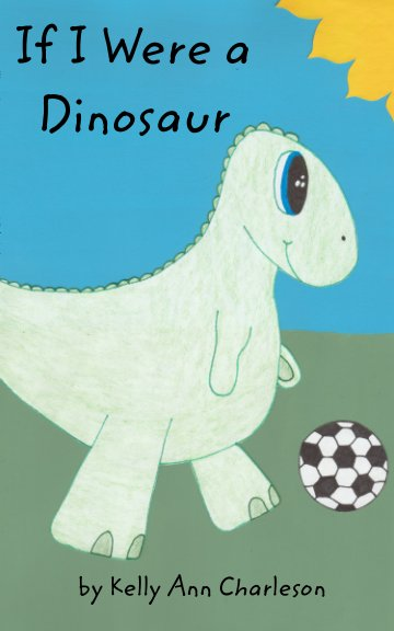 View If I Were a Dinosaur by Kelly Ann Charleson