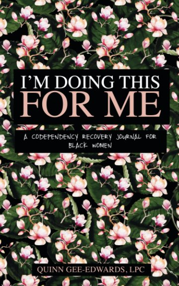 View I'm Doing This For Me: A Codependency Recovery Journal for Black Women by Quinn Gee-Edwards