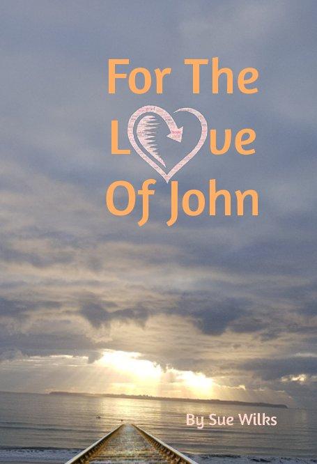 Ver For The Love Of John por Sue Wilks