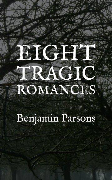 Visualizza Eight Tragic Romances di Benjamin Parsons