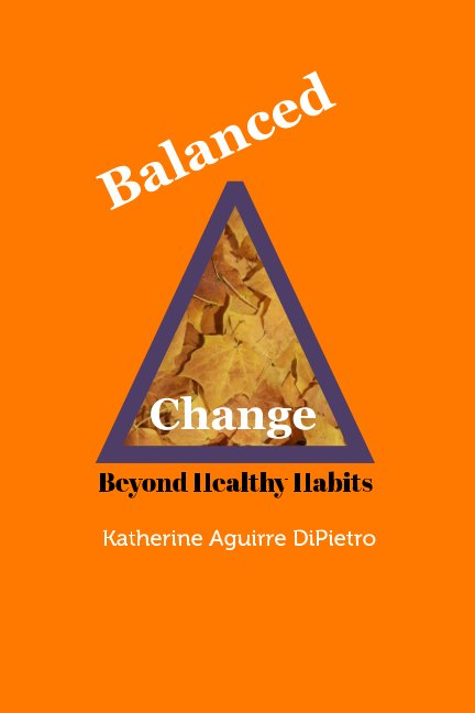 View Balanced Change by Katherine Aguirre DiPietro