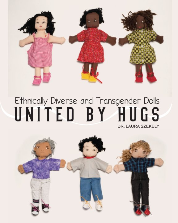View Ethnically Diverse and Transgender Dolls, United by Hugs by Dr. Laura Szekely