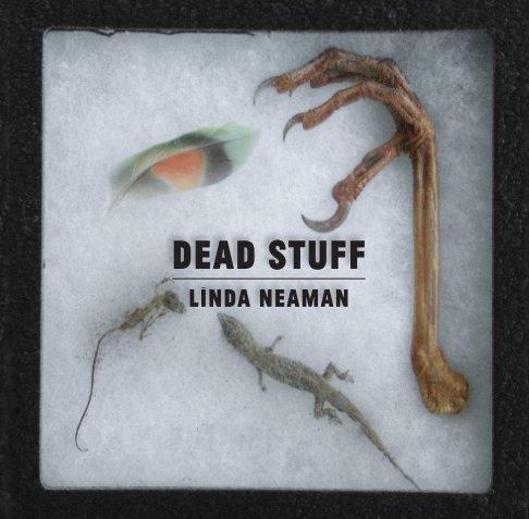 View Dead Stuff by Linda Neaman
