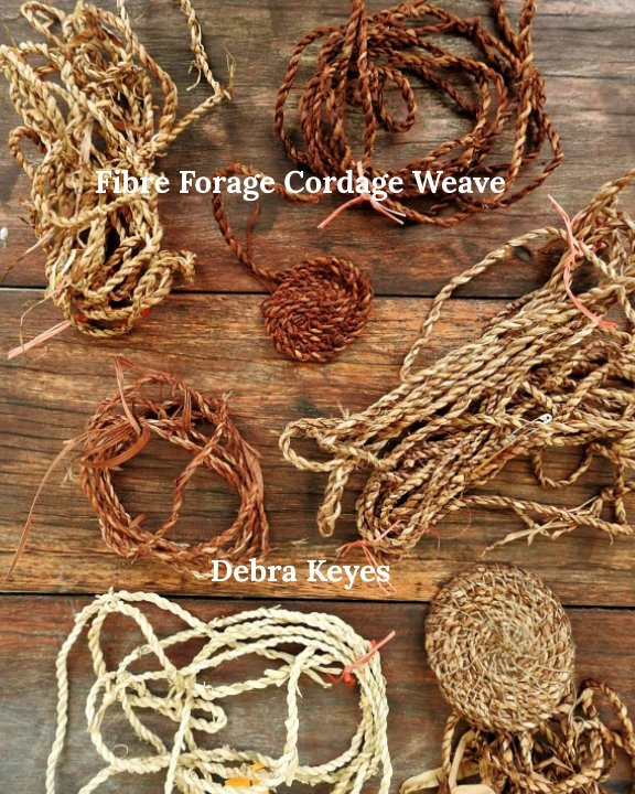 View Fibre Forage Cordage Weave by Debra Keyes