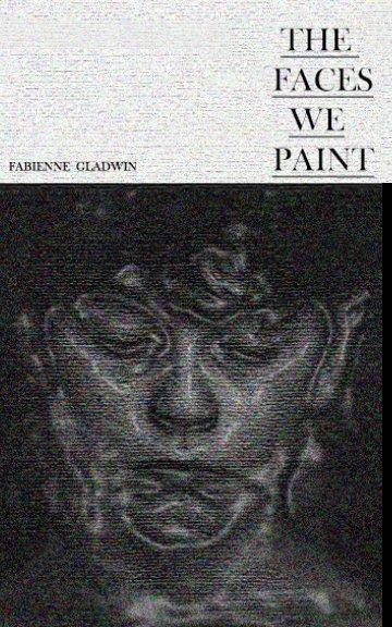 Ver The Faces We Paint por Fabienne Gladwin