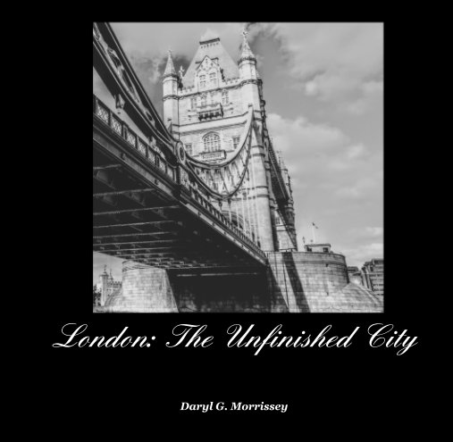View London: The Unfinished City by Daryl G. Morrissey