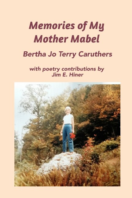 View Memories of My Mother Mabel by Bertha Jo Terry Caruthers