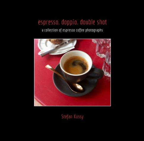 View espresso. doppio. double shot by Stefan Kussy