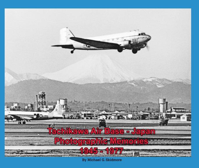 View Tachikawa Air Base - Japan 1945-1977 Photographic Memories by Michael G. Skidmore