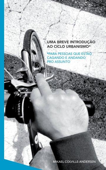 View Uma Breve Introdução ao Ciclo Urbanismo - para pessoas que estão cagando e andando pro assunto by Mikael Colville-Andersen