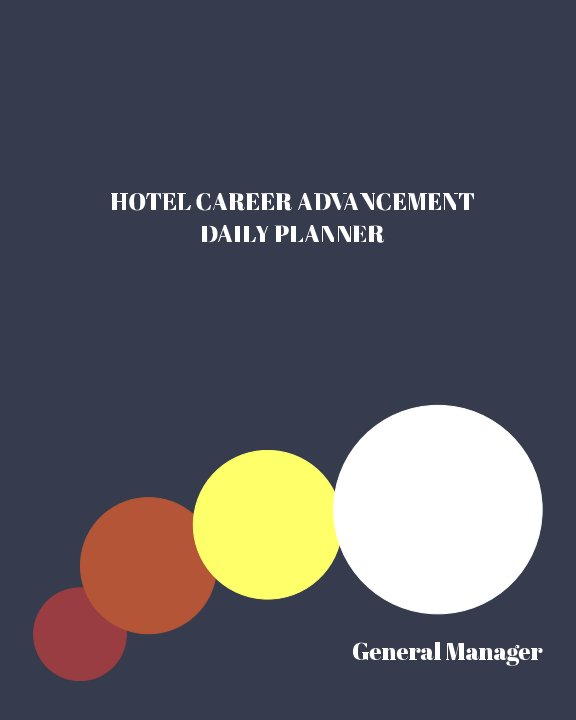 View Hotel General Manager - Career Advancement Planner by Jessica Junker