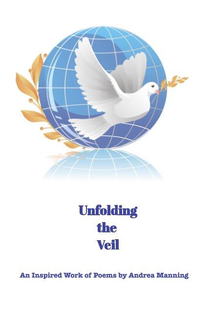 Ver Unfolding the Veil por Andrea Manning