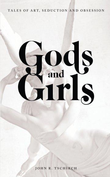 View Gods and Girls by John Tschirch