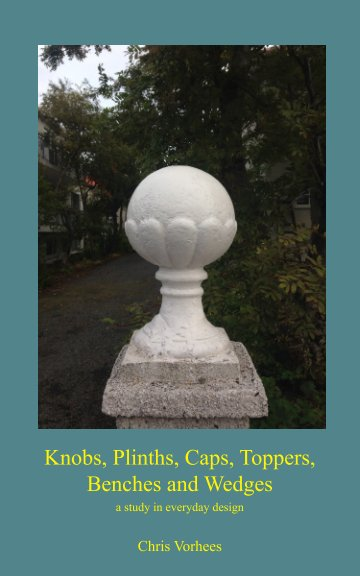 Ver Knobs, Plinths, Caps, Toppers, Benches and Wedges por Chris Vorhees