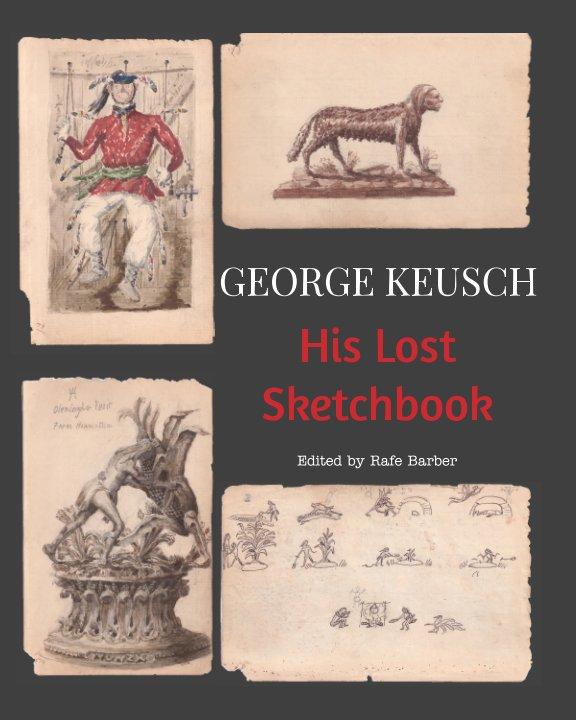 View George Keusch, His Lost Sketchbook by George Keusch, Rafe Barber