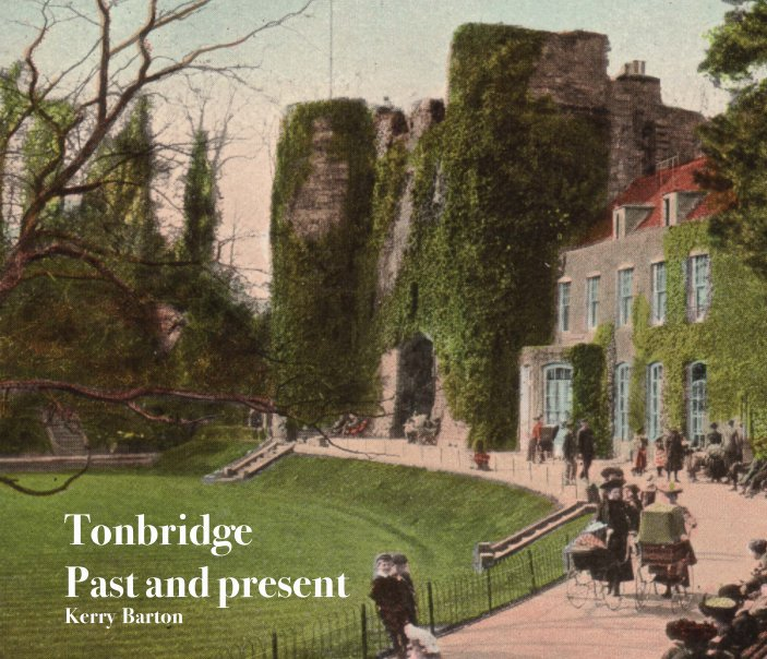View Tonbridge Past and Present by Kerry Barton