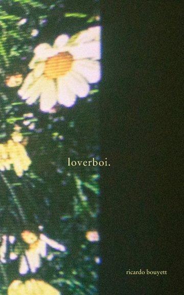 View loverboi. by Ricardo Bouyett