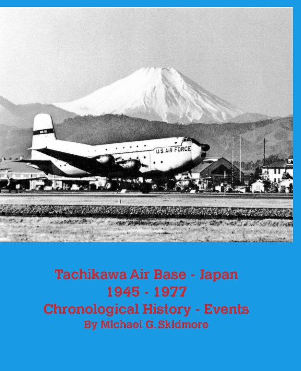 View Tachikawa Air Base Japan 1945 - 1977 Chronological History - Events by Michael G. Skidmore